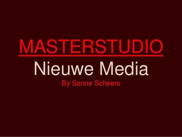 MASTERSTUDIO Nieuwe Media   By Sanne Scheers