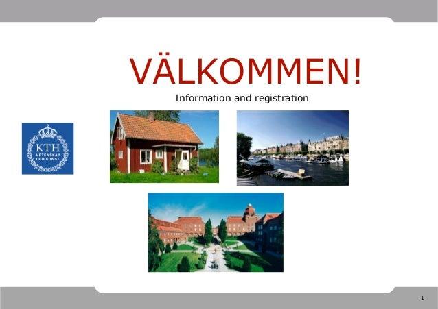 1 VÄLKOMMEN! Information and registration