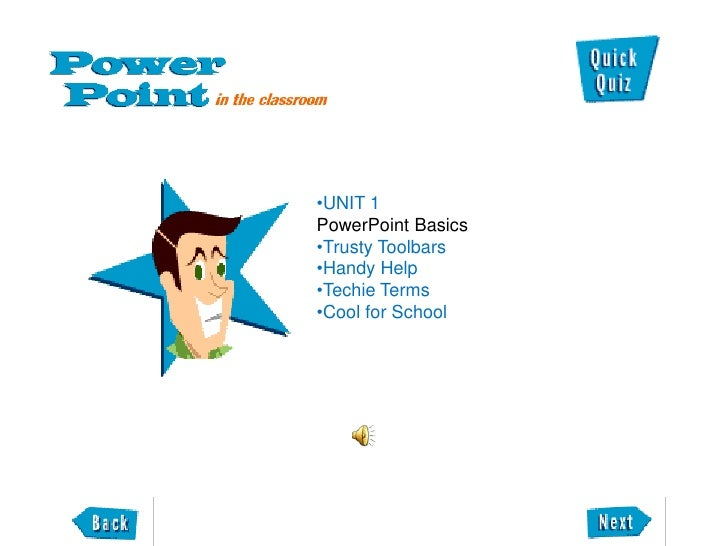 •UNIT 1 PowerPoint Basics •Trusty Toolbars •Handy Help •Techie Terms •Cool for School