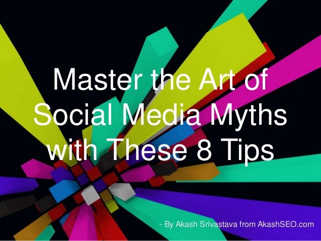 Master the Art of Social Media Myths with These 8 Tips - By Akash Srivastava from AkashSEO.com