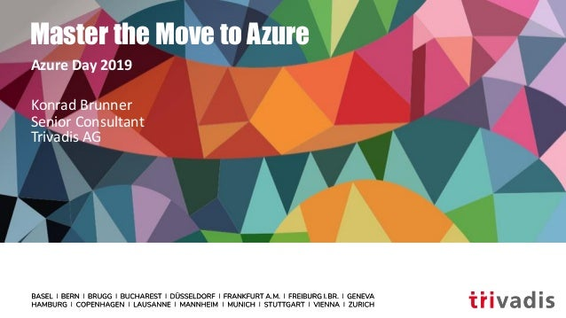 Master the Move to Azure Azure Day 2019 Konrad Brunner Senior Consultant Trivadis AG