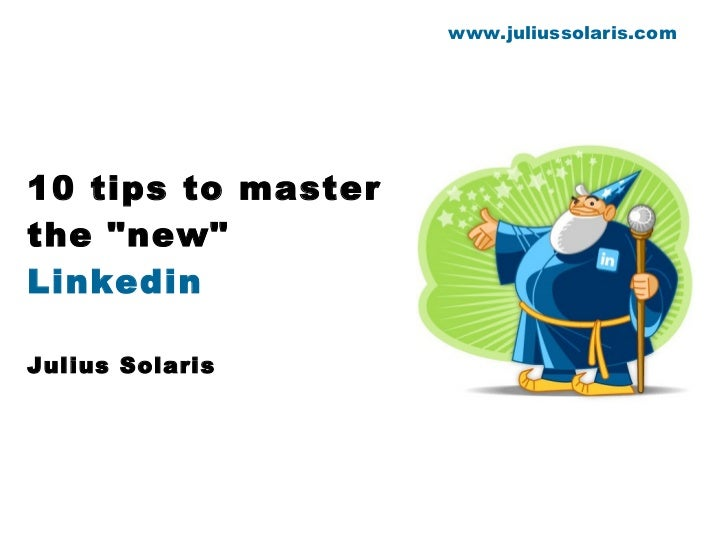 """10 tips to master the """"new"""" Linkedin"""