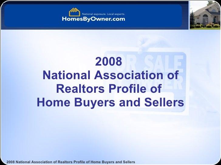 2008  National Association of Realtors Profile of  Home Buyers and Sellers 2008 National Association of Realtors Profile o...
