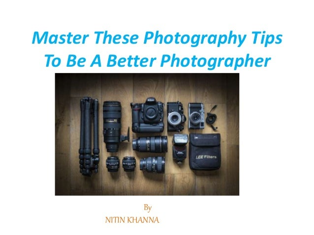 Master These Photography Tips To Be A Better Photographer By NITIN KHANNA