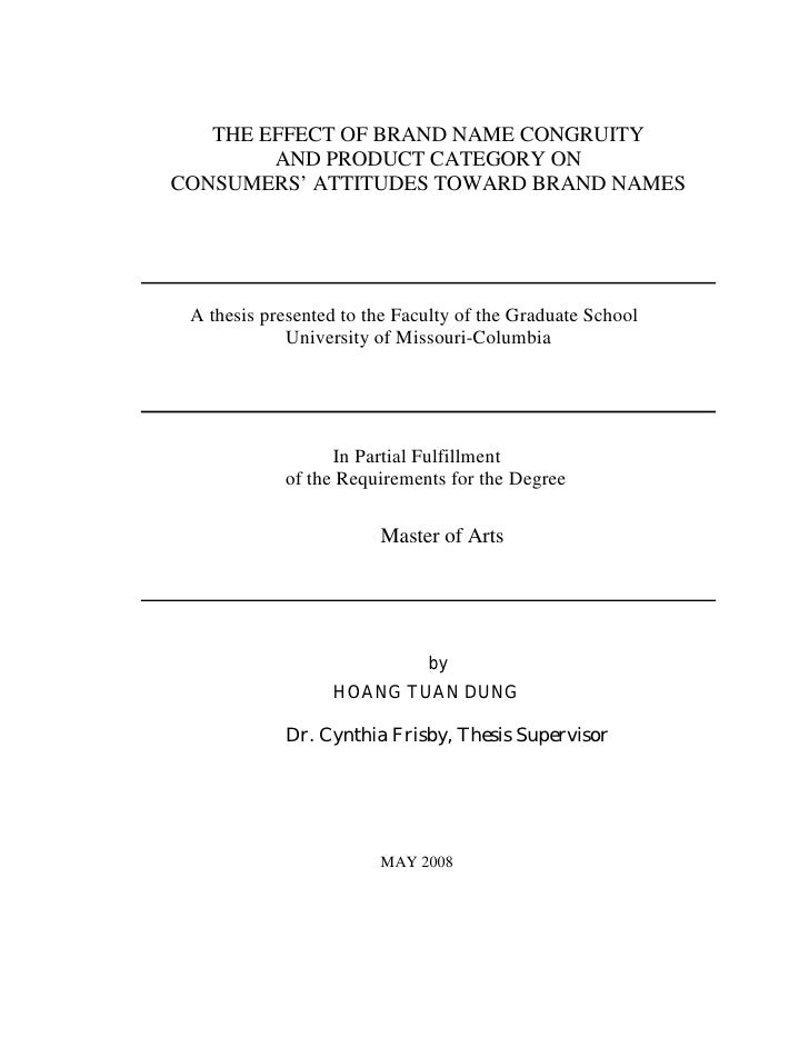 THE EFFECT OF BRAND NAME CONGRUITY        AND PRODUCT CATEGORY ONCONSUMERS' ATTITUDES TOWARD BRAND NAMES A thesis presente...