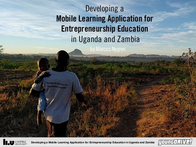 Developing a Mobile Learning Application for Entrepreneurship Education in Uganda and Zambia av Marcus Nygren by Marcus Ny...
