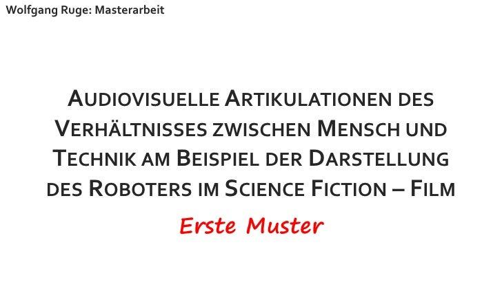 Wolfgang Ruge: Masterarbeit        AUDIOVISUELLE ARTIKULATIONEN DES       VERHÄLTNISSES ZWISCHEN MENSCH UND      TECHNIK A...