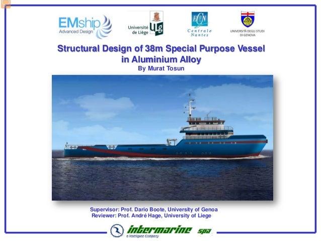 Structural Design of 38m Special Purpose Vessel               in Aluminium Alloy                         By Murat Tosun   ...