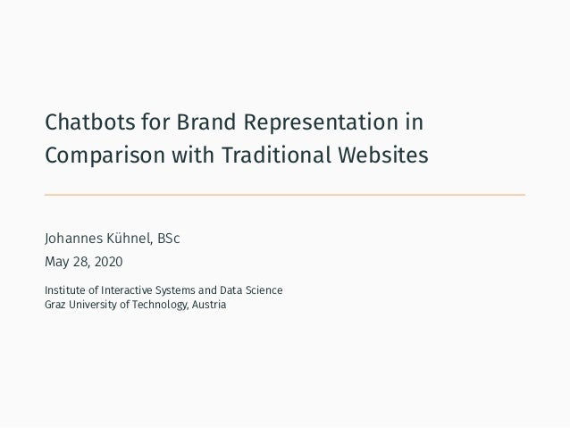 Chatbots for Brand Representation in Comparison with Traditional Websites Johannes Kühnel, BSc May 28, 2020 Institute of I...
