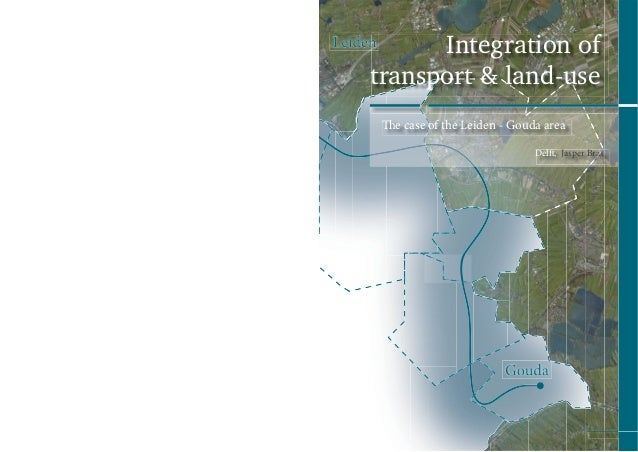 Integration oftransport & land-use The case of the Leiden - Gouda area                              Delft, Jasper Bras