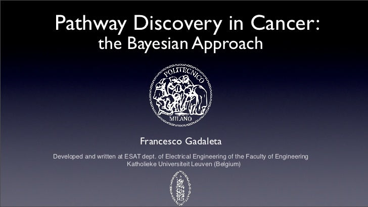 Pathway Discovery in Cancer:                the Bayesian Approach                              Francesco GadaletaDeveloped...