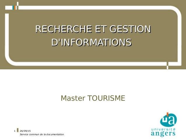26/09/15 Service commun de la documentation 1 RECHERCHE ET GESTIONRECHERCHE ET GESTION D'INFORMATIONSD'INFORMATIONS Master...