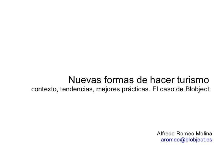 Nuevas formas de hacer turismo contexto, tendencias, mejores prácticas. El caso de Blobject Alfredo Romeo Molina [email_ad...