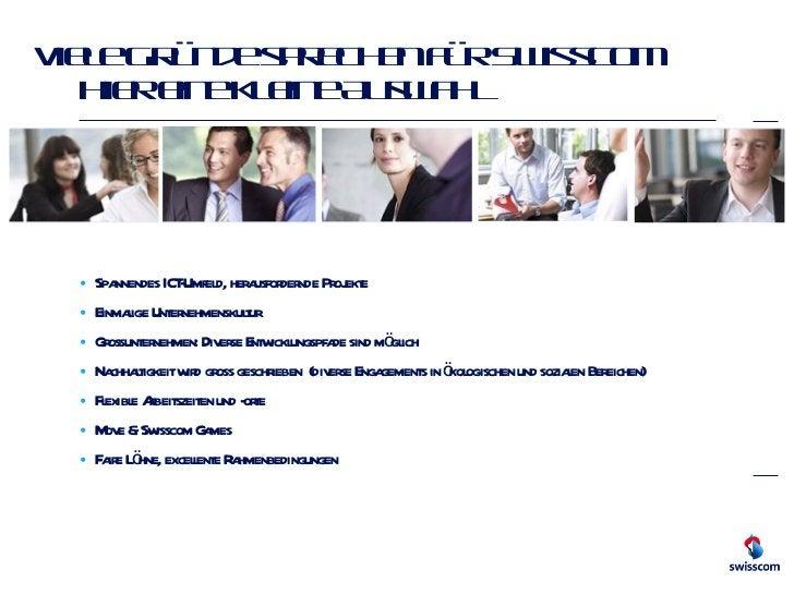Viele Gründe sprechen für Swisscom Hier eine kleine Auswahl <ul><li>Spannendes ICT-Umfeld, herausfordernde Projekte </li><...