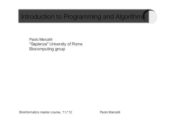 "Introduction to Programming and Algorithms       Paolo Marcatili       ""Sapienza"" University of Rome       Biocomputing gr..."
