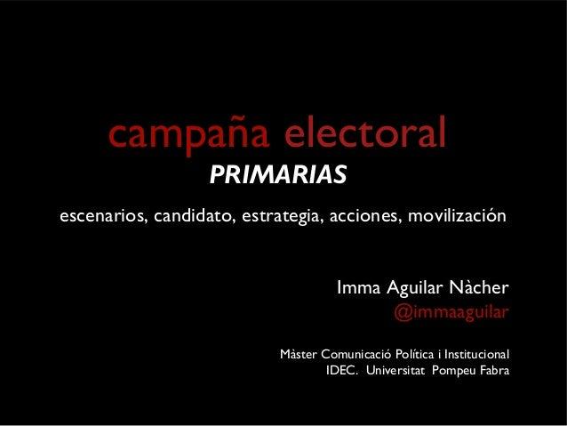 campaña electoral  PRIMARIAS  escenarios, candidato, estrategia, acciones, movilización  Imma Aguilar Nàcher  @immaaguilar...
