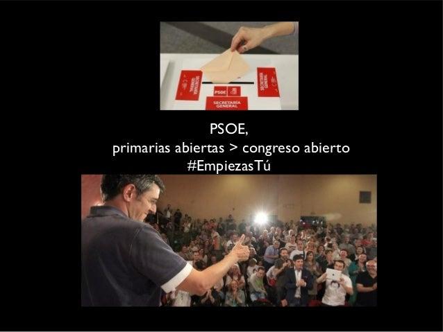 PSOE,  primarias abiertas > congreso abierto  #EmpiezasTú