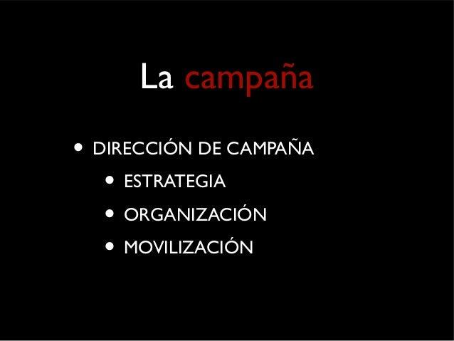 La campaña  • DIRECCIÓN DE CAMPAÑA  • ESTRATEGIA  • ORGANIZACIÓN  • MOVILIZACIÓN