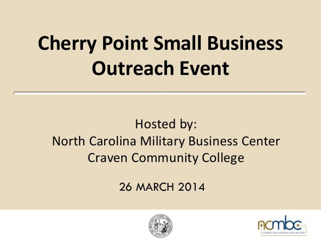 Cherry	   Point	   Small	   Business	    Outreach	   Event	    Hosted	   by:	   	    North	   Carolina	   Military	   Busi...