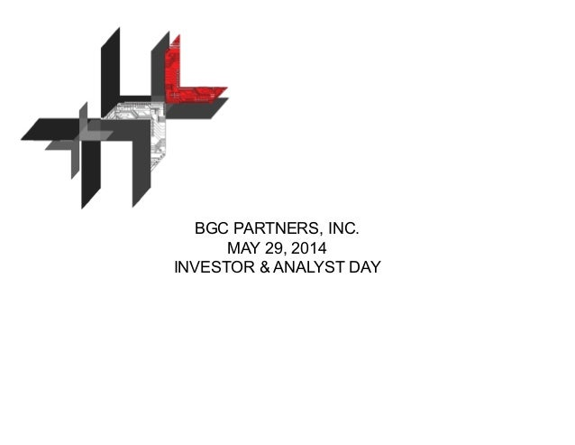BGC PARTNERS, INC. MAY 29, 2014 INVESTOR & ANALYST DAY