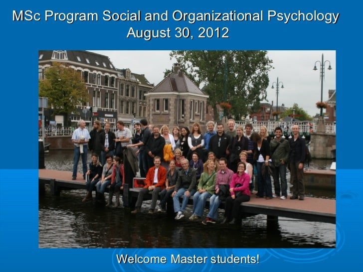 MSc Program Social and Organizational Psychology               August 30, 2012               Welcome Master students!