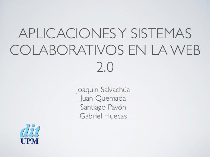 APLICACIONES Y SISTEMASCOLABORATIVOS EN LA WEB          2.0        Joaquin Salvachúa          Juan Quemada          Santia...