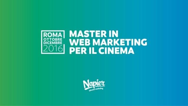 STRATEGIE DIGITAL E SOCIAL PER IL CINEMA DOCENTE: AURELIANO VERITÀ - @aurever Master in Web Marketing per il Cinema | Roma...