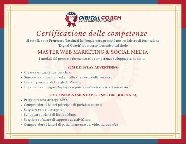 Certificazione delle competenze Si certifica cheFrancesca Tassinariha frequentato presso il nostro istituto di formazion...