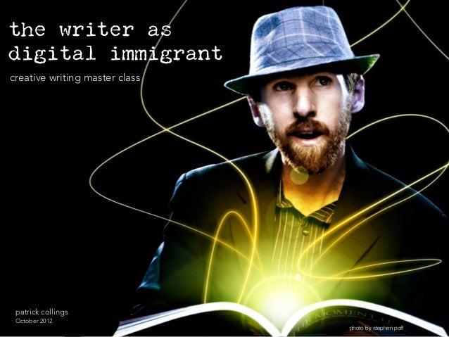 the writer asdigital immigrantcreative writing master class patrick collings October 2012                                p...