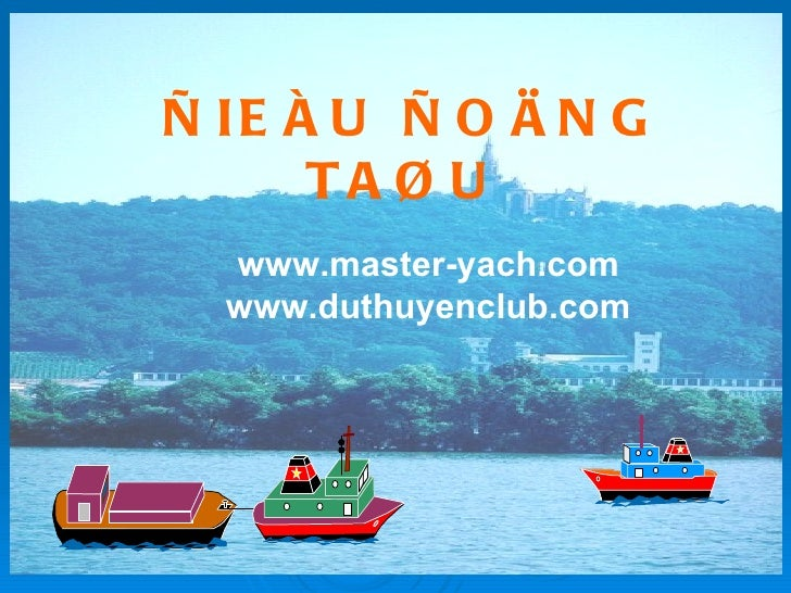 ÑIEÀU ÑOÄNG TAØU  www.master-yach.com www.duthuyenclub.com
