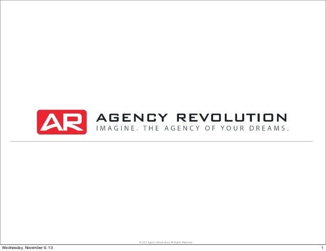 © 2013 Agency Revolution, All Rights Reserved  Wednesday, November 6, 13  1