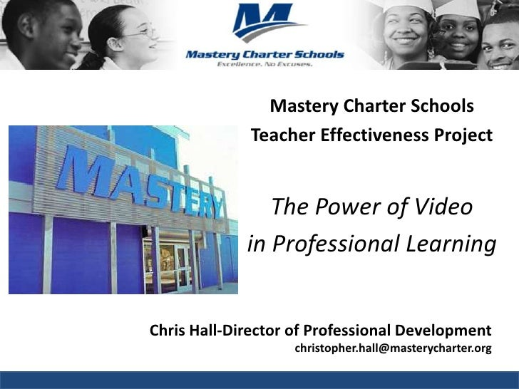 Mastery Charter Schools<br />Teacher Effectiveness Project<br />The Power of Video <br />in Professional Learning<br />Chr...