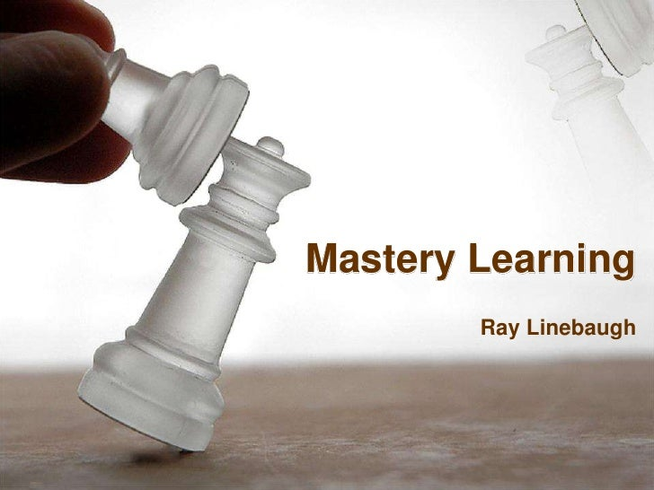 Mastery Learning<br /> Ray Linebaugh<br />