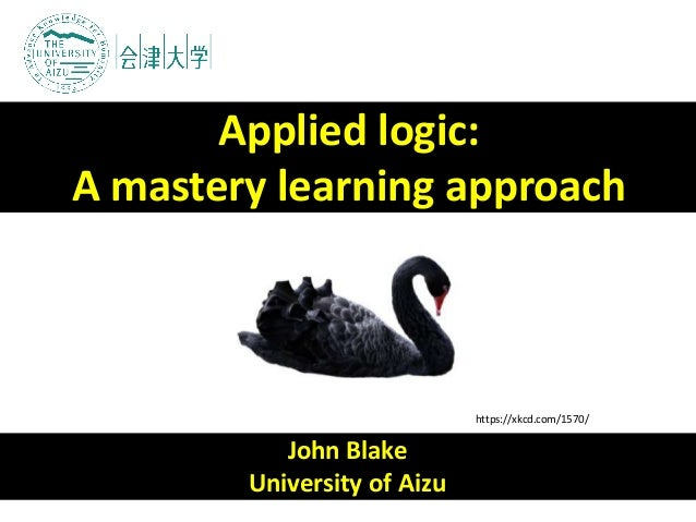 John Blake University of Aizu Applied logic: A mastery learning approach https://xkcd.com/1570/