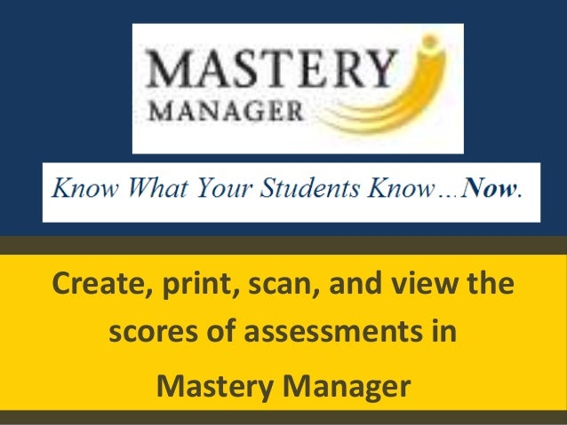 Create, print, scan, and view the scores of assessments in Mastery Manager