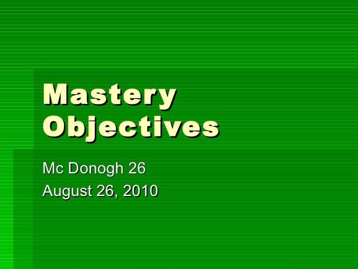 Mastery Objectives Mc Donogh 26 August 26, 2010