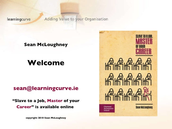 """Sean McLoughney Welcome [email_address] """"Slave to a Job , Master  of your  Career """"   is available online   copyright 2010..."""