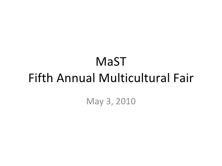MaST Fifth Annual Multicultural Fair May 3, 2010