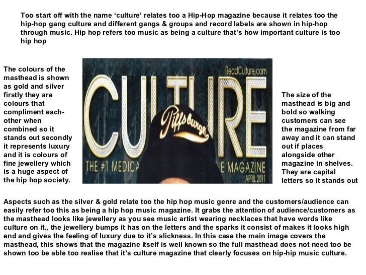 Too start off with the name 'culture' relates too a Hip-Hop magazine because it relates too the hip-hop gang culture and d...