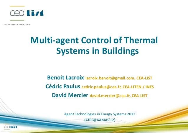 Multi-agent Control of Thermal      Systems in Buildings   Benoit Lacroix lacroix.benoit@gmail.com, CEA-LIST   Cédric Paul...