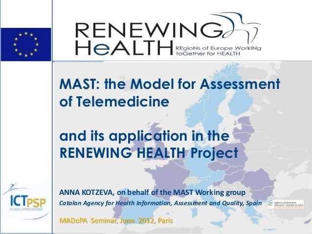 MAST: the Model for Assessmentof Telemedicineand its application in theRENEWING HEALTH ProjectANNA KOTZEVA, on behalf of t...