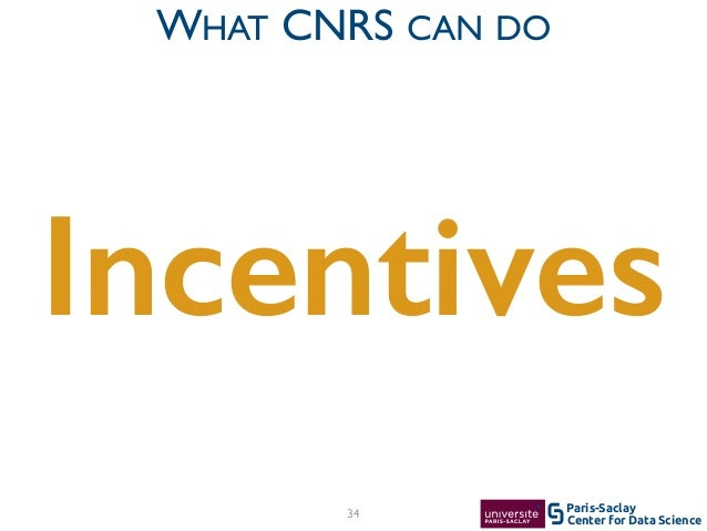 Center for Data Science Paris-Saclay34 WHAT CNRS CAN DO Incentives
