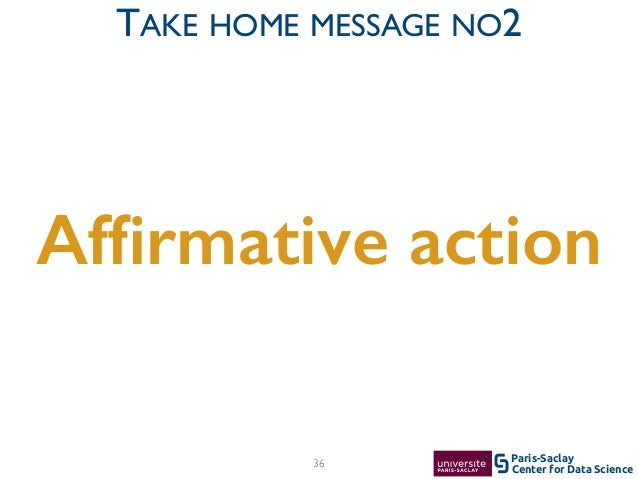 Center for Data Science Paris-Saclay Affirmative action 36 TAKE HOME MESSAGE NO2