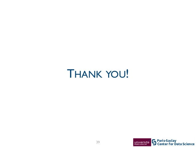 Center for Data Science Paris-Saclay39 THANK YOU!