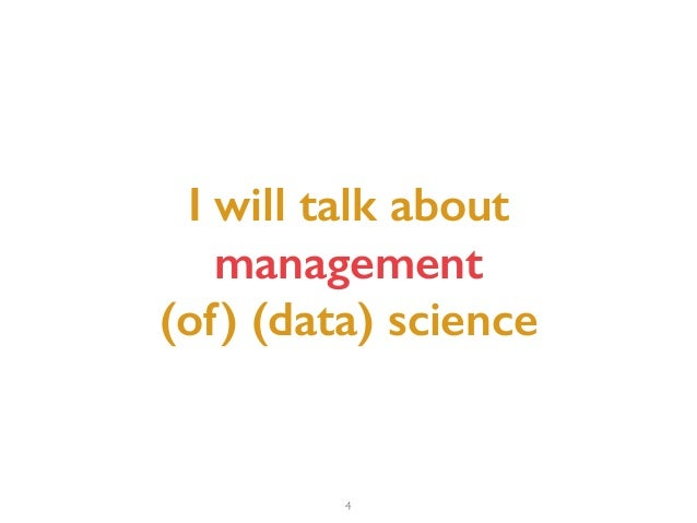 4 I will talk about  management  (of) (data) science