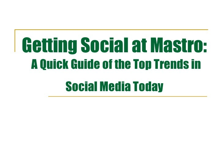 Getting Social at Mastro:   A Quick Guide of the Top Trends in Social Media Today