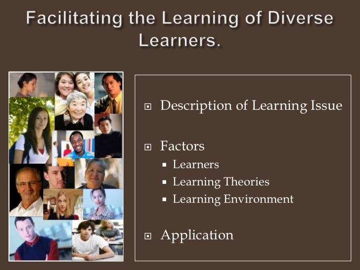 Facilitating the Learning of Diverse Learners.<br />Description of Learning Issue<br />Factors <br />Learners<br />Learnin...