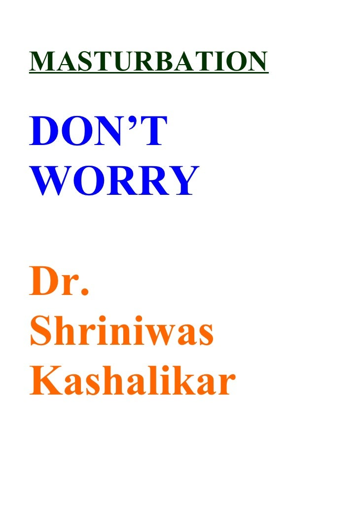 MASTURBATION  DON'T WORRY  Dr. Shriniwas Kashalikar