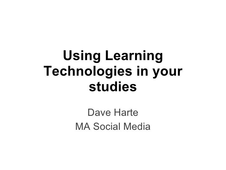 Using Learning Technologies in your studies Dave Harte MA Social Media