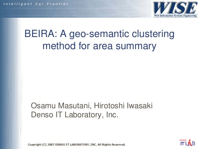 BEIRA: A geo-semantic clustering   method for area summary Osamu Masutani, Hirotoshi Iwasaki Denso IT Laboratory, Inc.Copy...